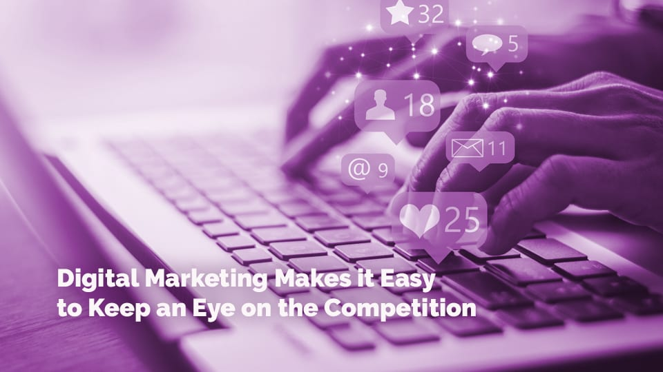 Digital Marketing Makes it Easy to Keep an Eye on the Competition