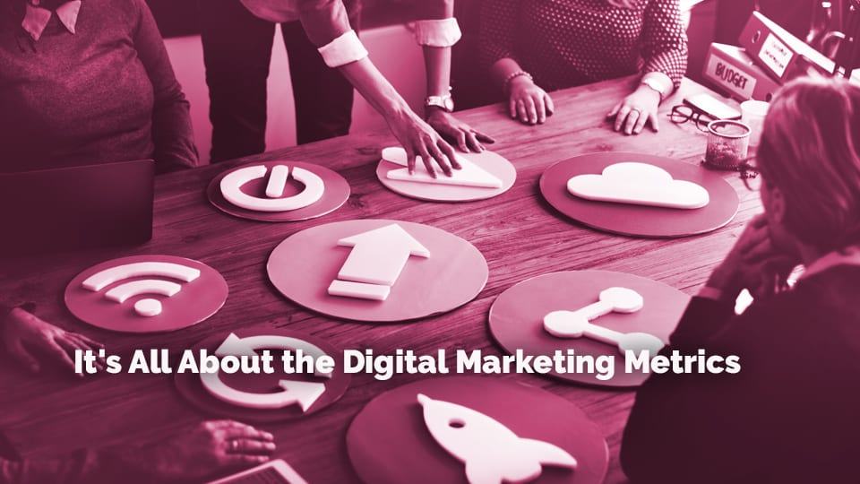 t's All About the Digital Marketing Metrics
